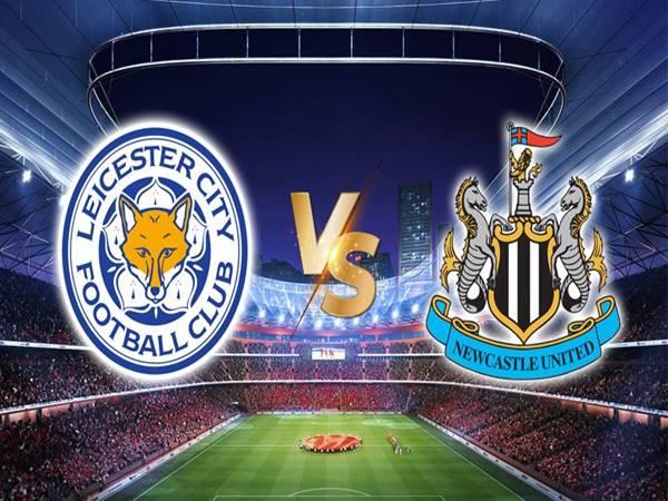 Soi kèo bóng đá Leicester vs Newcastle, 02h00 ngày 8/5